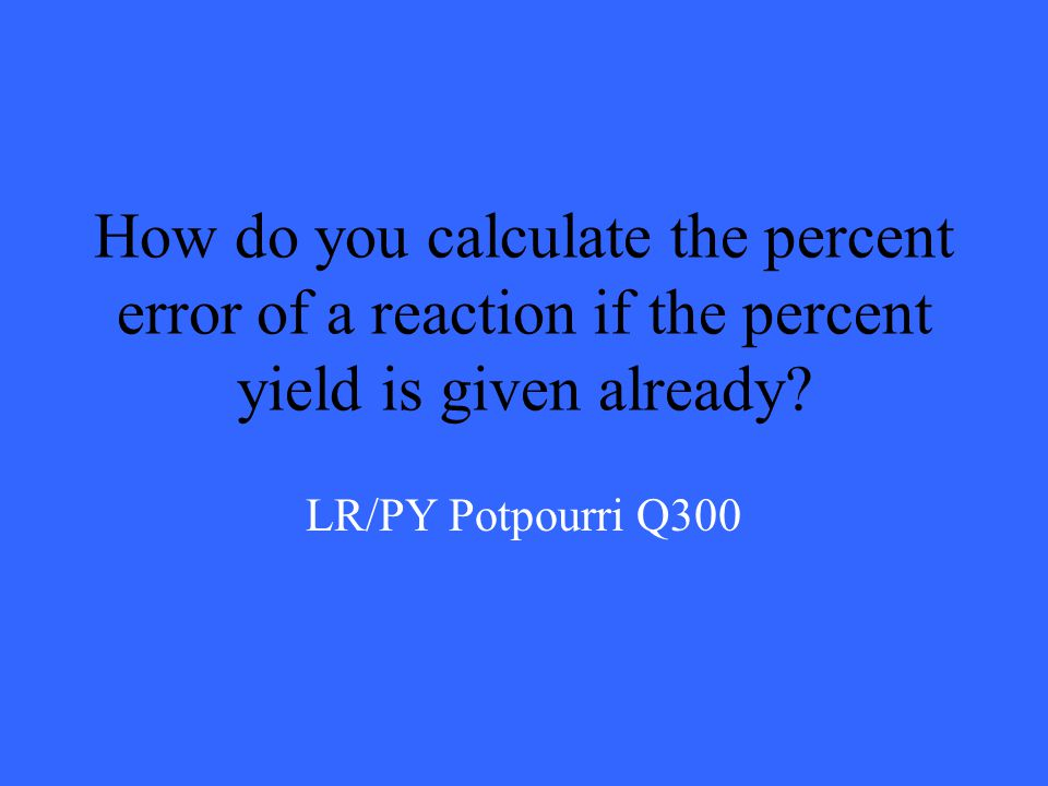 Answers will vary LR/PY Potpourri A200