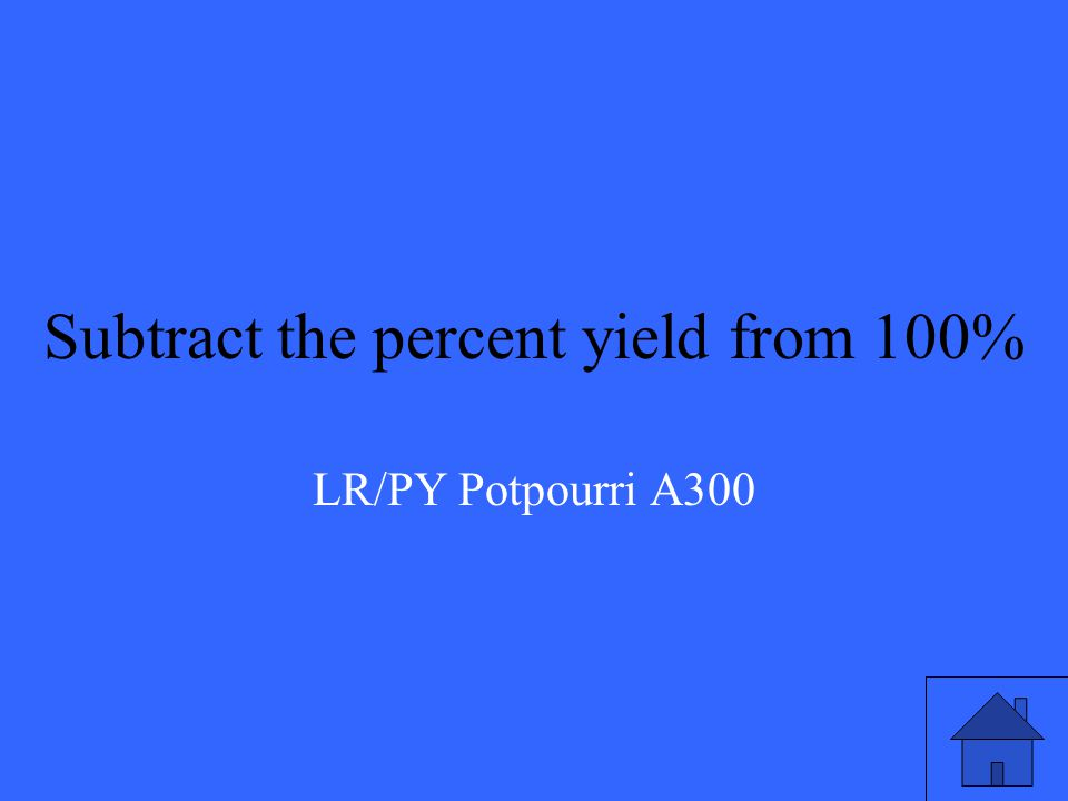 How do you calculate the percent error of a reaction if the percent yield is given already? LR/PY Potpourri Q300