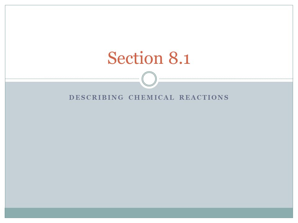 Chemical Reactions A chemical reaction is the process by which one or more substances are changed into one or more different substances.