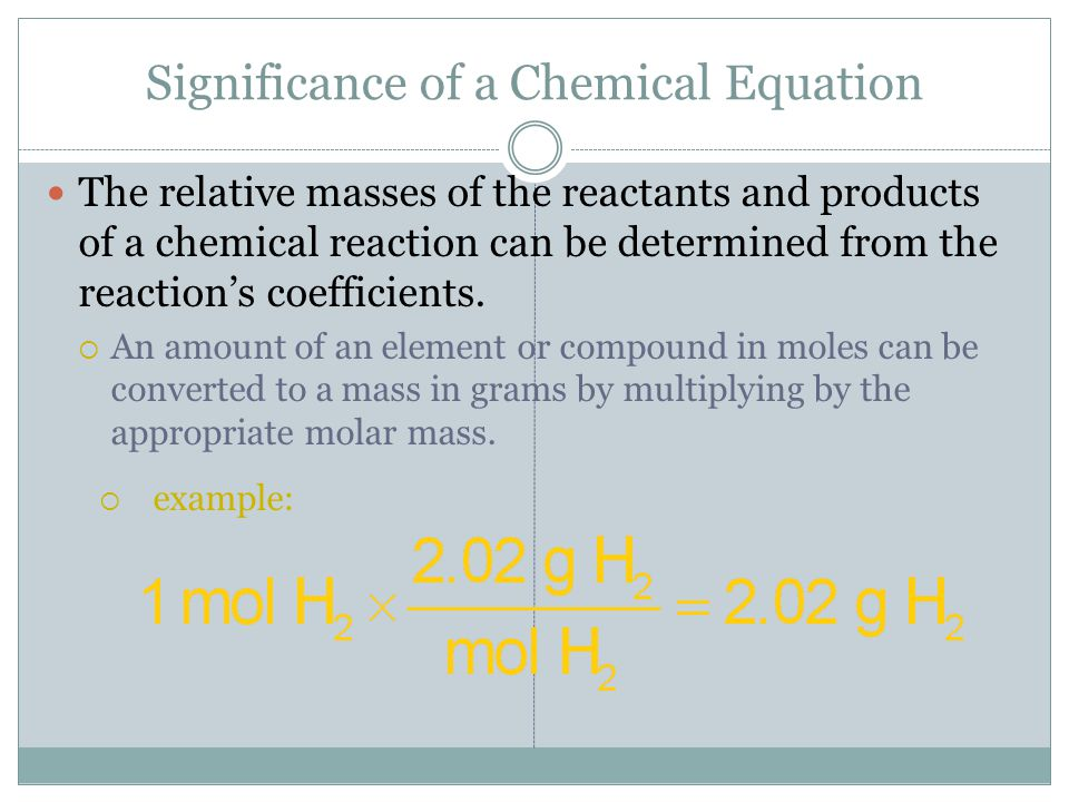 Significance of a Chemical Equation The relative masses of the reactants and products of a chemical reaction can be determined from the reaction's coe