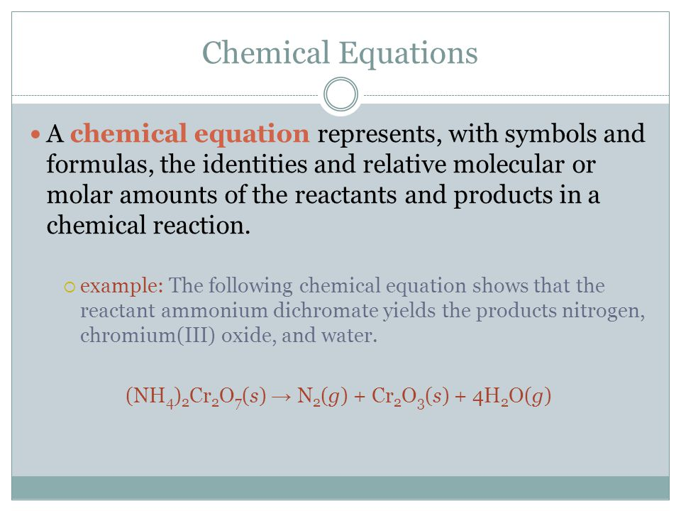 Chemical Equations A chemical equation represents, with symbols and formulas, the identities and relative molecular or molar amounts of the reactants