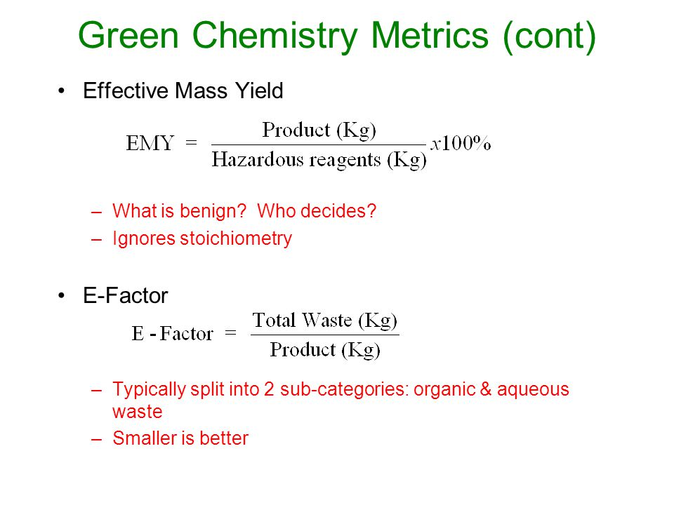 Green Chemistry Metrics (cont) Effective Mass Yield –What is benign.