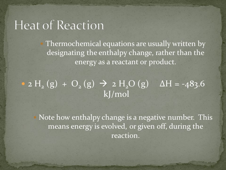 Thermochemical equations are usually written by designating the enthalpy change, rather than the energy as a reactant or product. 2 H 2 (g) + O 2 (g)