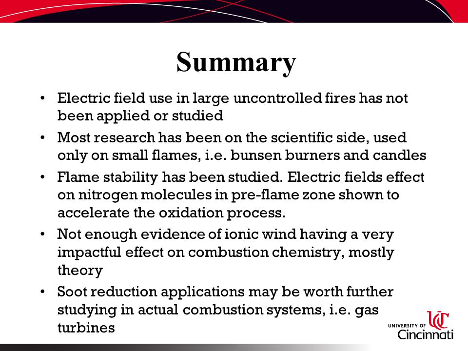 Summary Electric field use in large uncontrolled fires has not been applied or studied Most research has been on the scientific side, used only on small flames, i.e.