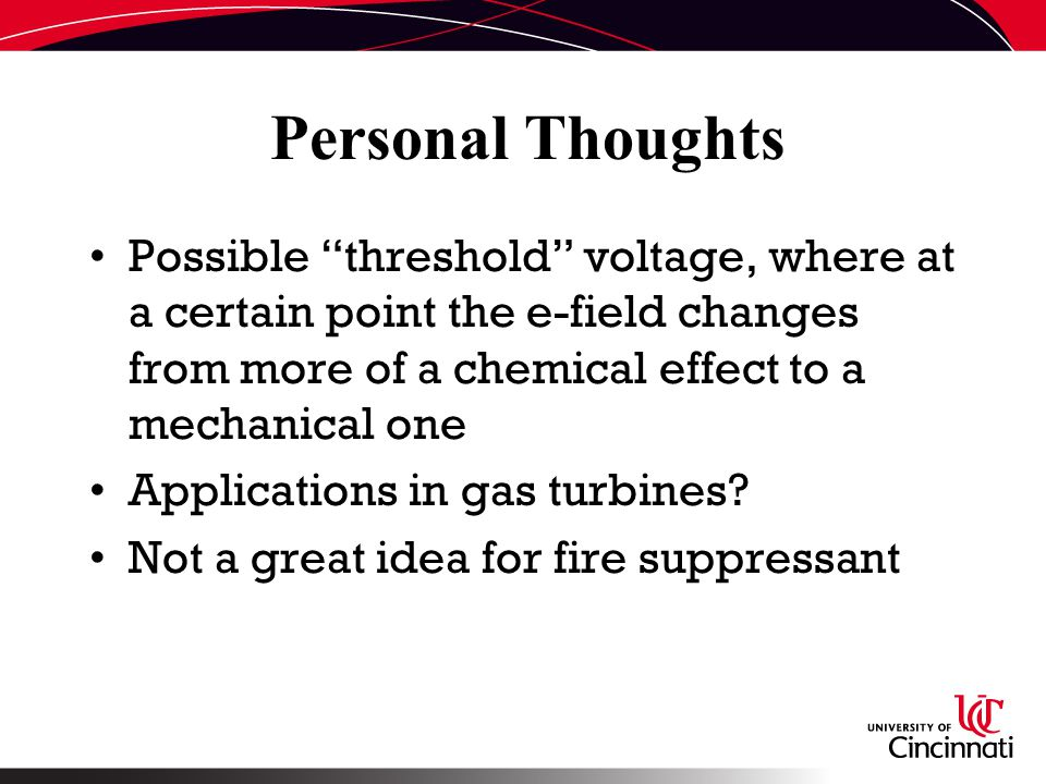 Personal Thoughts Possible threshold voltage, where at a certain point the e-field changes from more of a chemical effect to a mechanical one Applications in gas turbines.