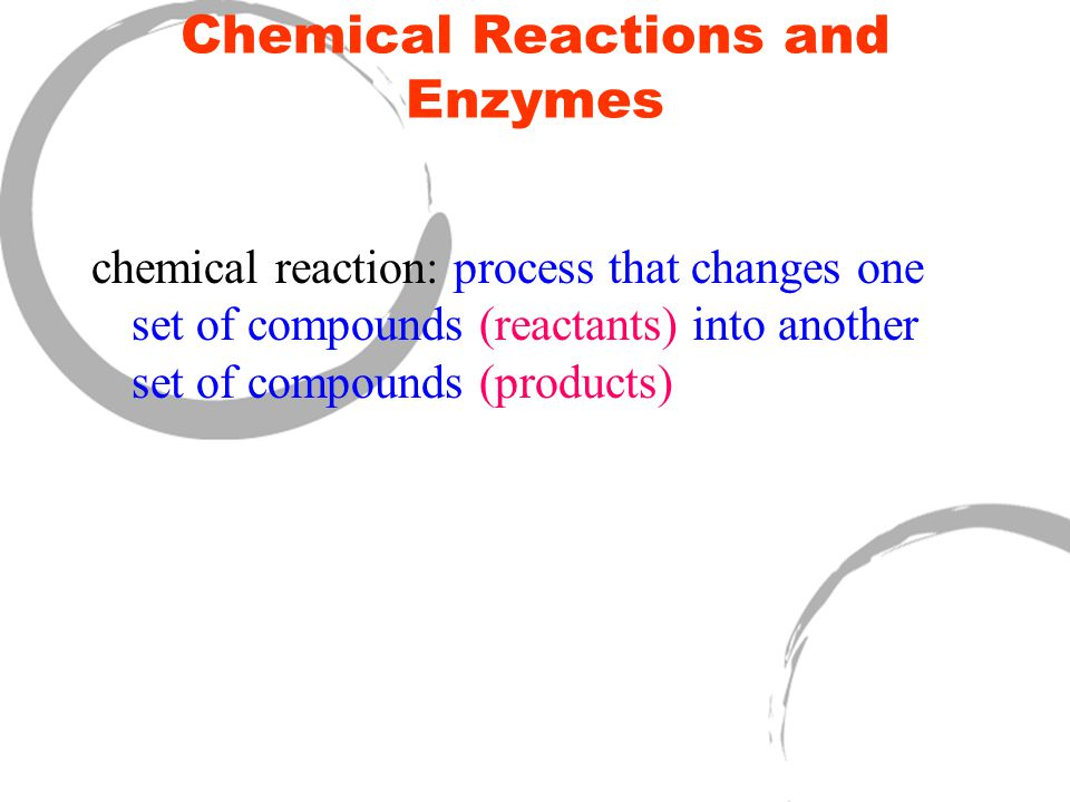 Chemical Reactions and Enzymes chemical reaction: