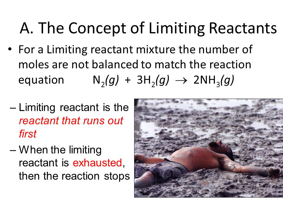 For a Limiting reactant mixture the number of moles are not balanced to match the reaction equationN 2 (g) + 3H 2 (g)  2NH 3 (g) A.