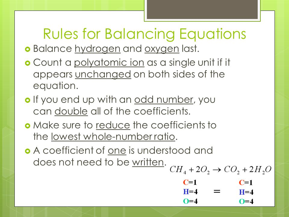 Rules for Balancing Equations  Balance hydrogen and oxygen last.  Count a polyatomic ion as a single unit if it appears unchanged on both sides of t