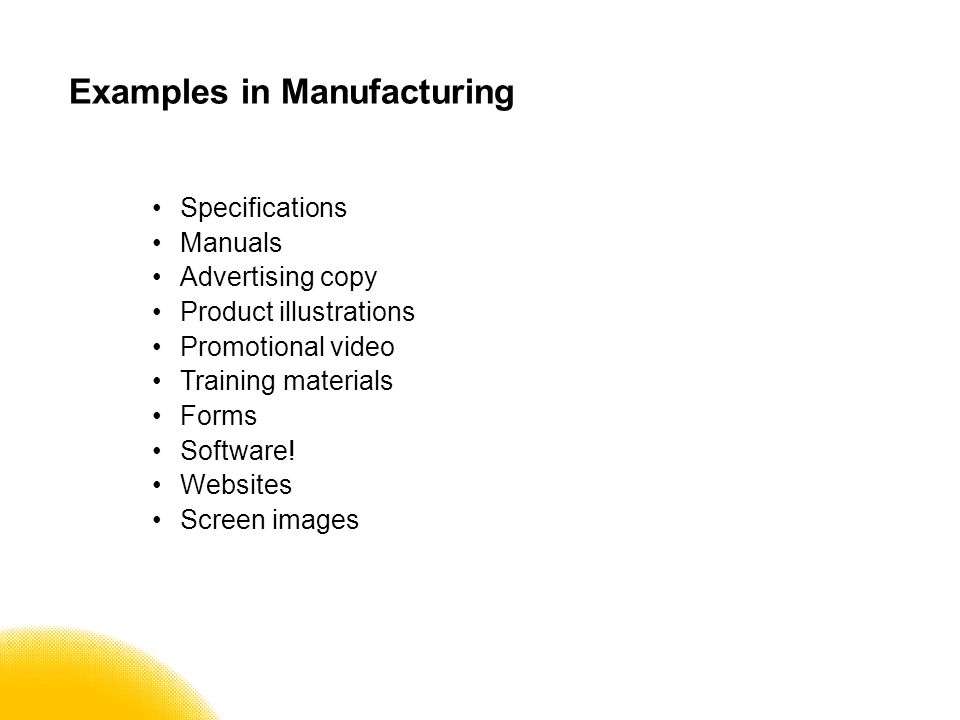Examples in Manufacturing Specifications Manuals Advertising copy Product illustrations Promotional video Training materials Forms Software.