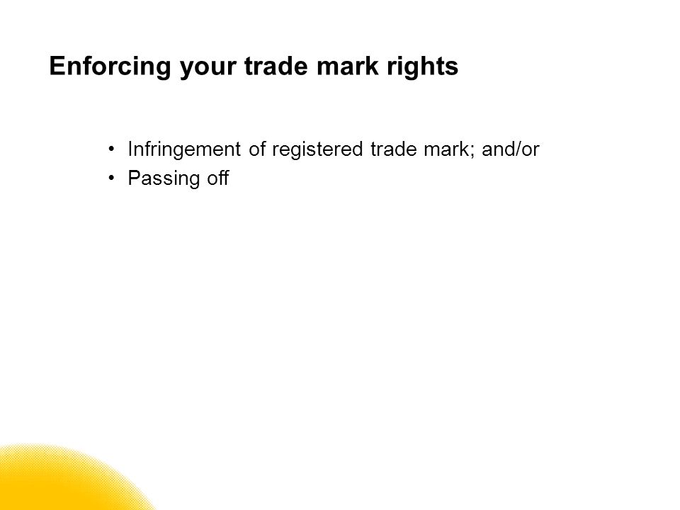 Enforcing your trade mark rights Infringement of registered trade mark; and/or Passing off