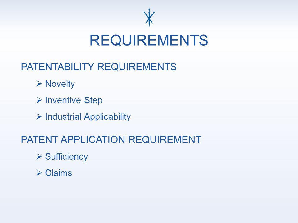 PATENTABILITY REQUIREMENTS  Novelty  Inventive Step  Industrial Applicability PATENT APPLICATION REQUIREMENT  Sufficiency  Claims REQUIREMENTS