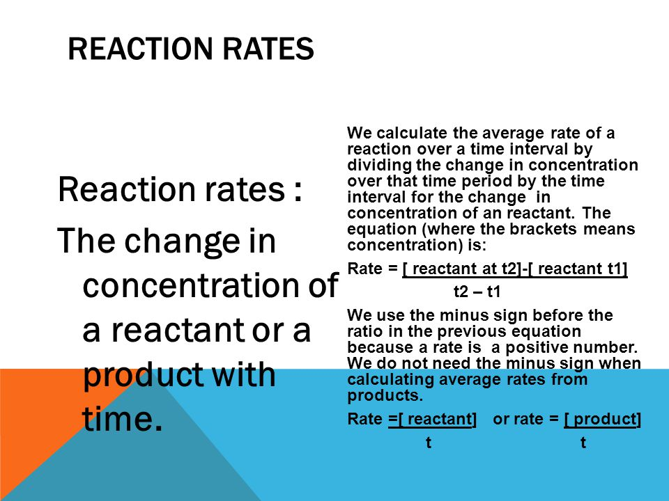 Reaction rates : The change in concentration of a reactant or a product with time.
