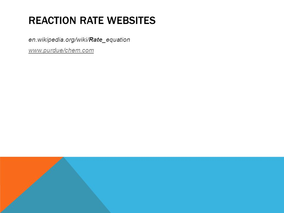 REACTION RATE WEBSITES en.wikipedia.org/wiki/Rate_equation www.purdue/chem.com