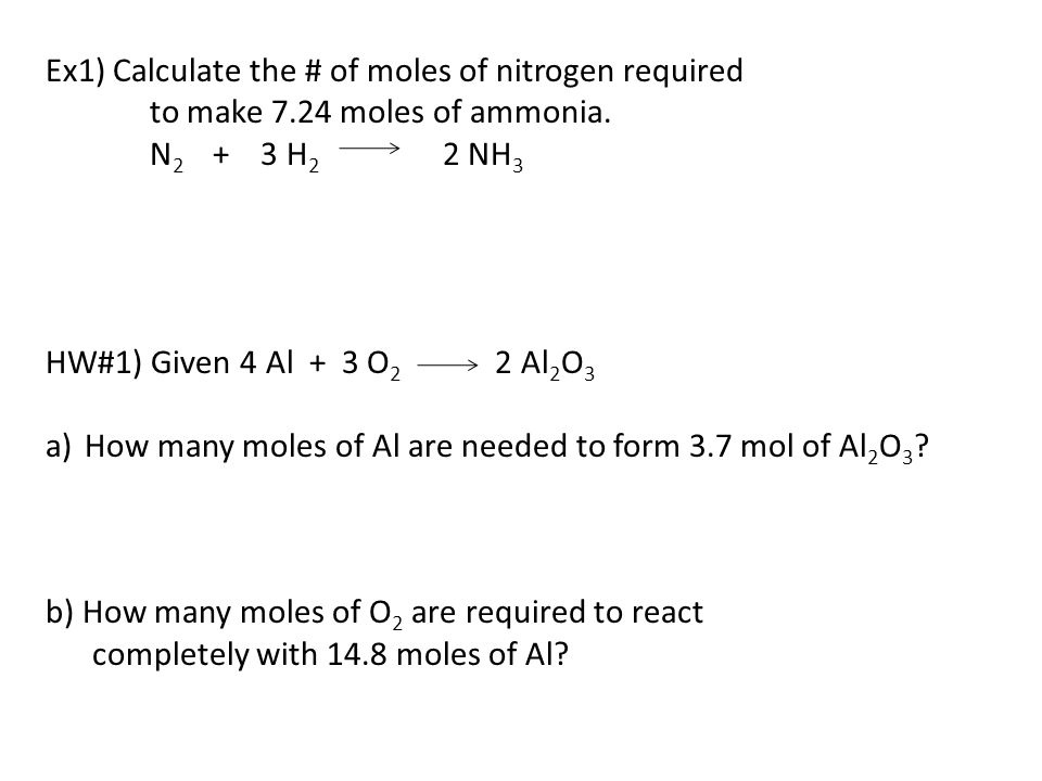 Ex1) Calculate the # of moles of nitrogen required to make 7.24 moles of ammonia.