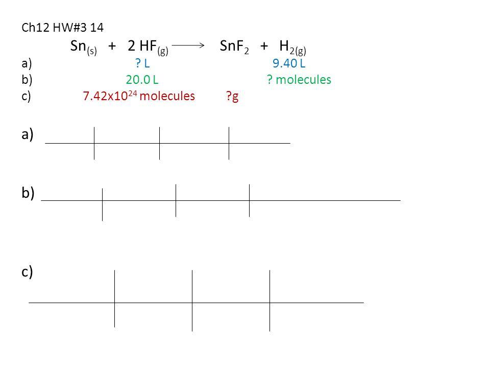 Ch12 HW#3 14 Sn (s) + 2 HF (g) SnF 2 + H 2(g) a) ? L 9.40 L b) 20.0 L ? molecules c) 7.42x10 24 molecules ?g a) b) c)