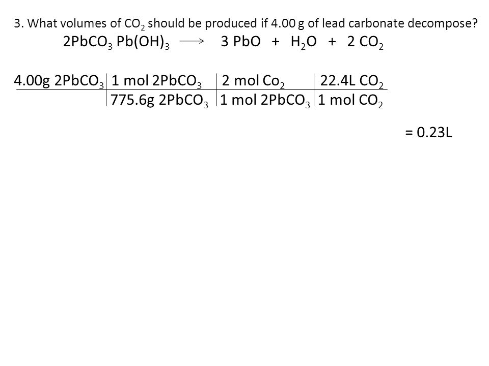 3.What volumes of CO 2 should be produced if 4.00 g of lead carbonate decompose.