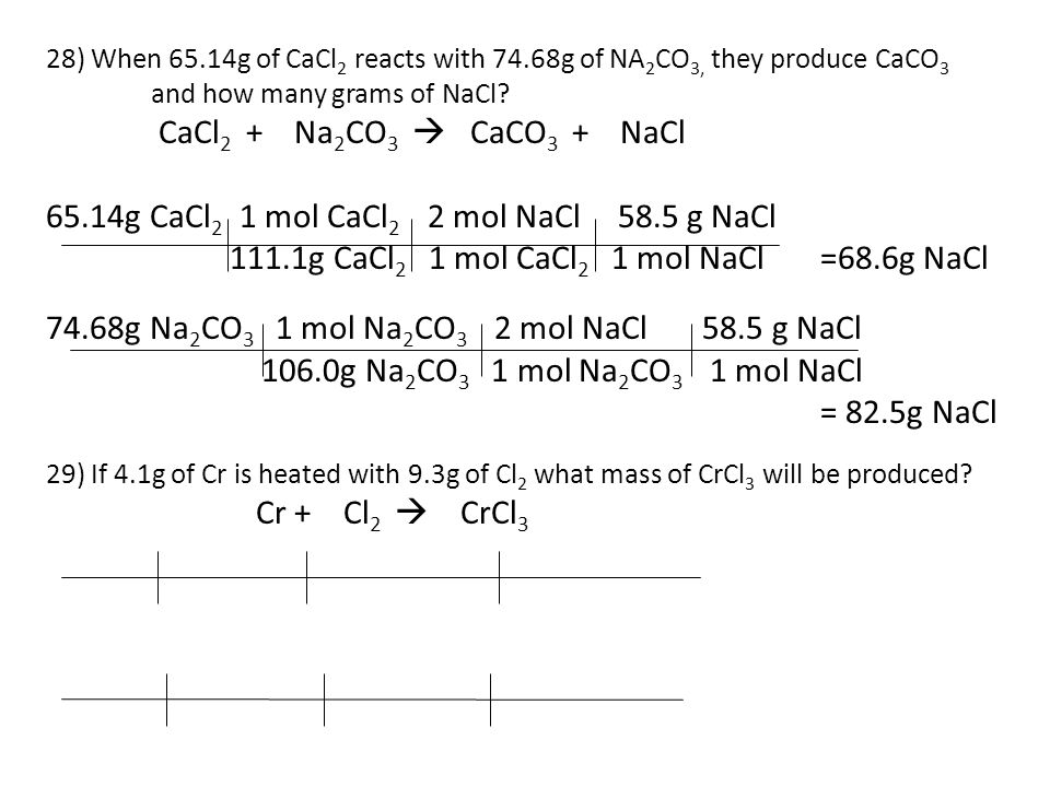 28) When 65.14g of CaCl 2 reacts with 74.68g of NA 2 CO 3, they produce CaCO 3 and how many grams of NaCl.