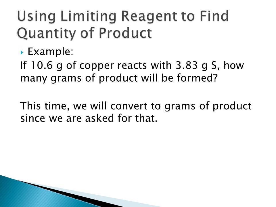 Determine which reactant produces the LEAST amount of product.