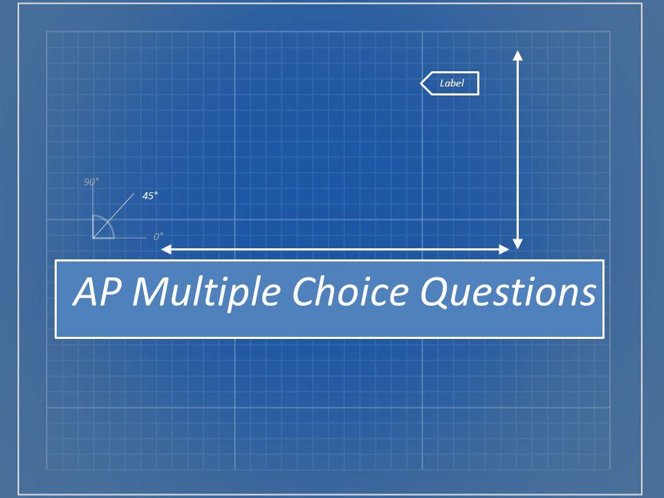 Label 45° 0° 90° AP Multiple Choice Questions