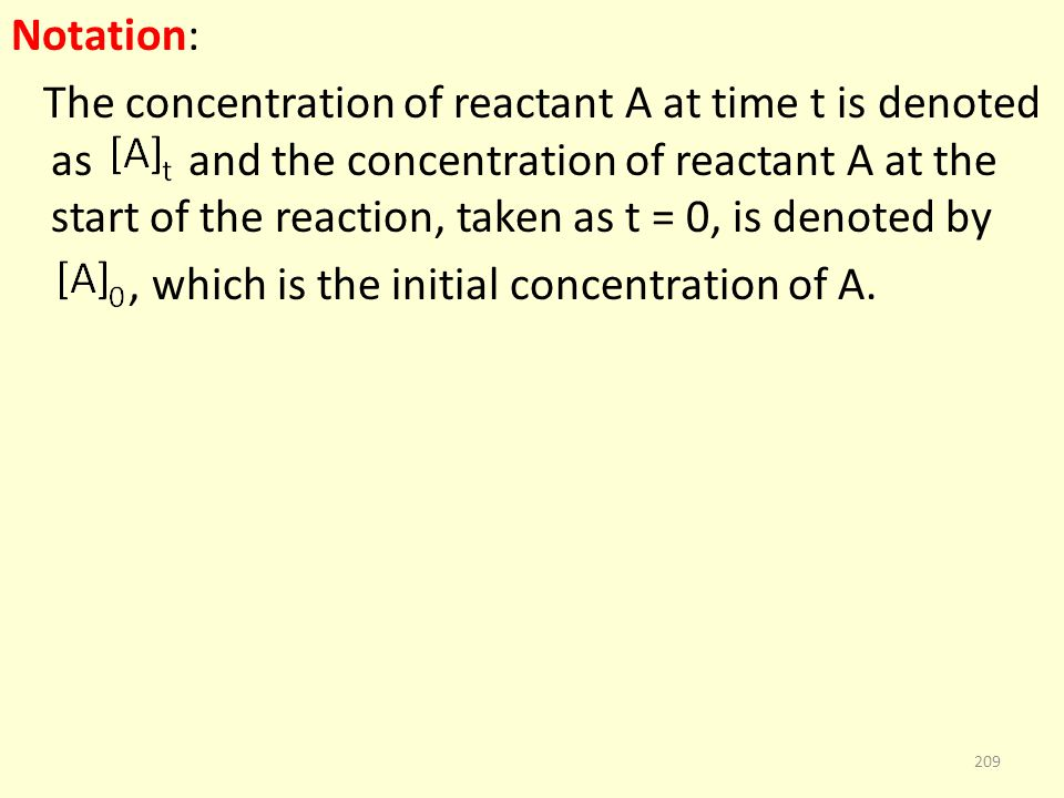 Notation: The concentration of reactant A at time t is denoted as and the concentration of reactant A at the start of the reaction, taken as t = 0, is