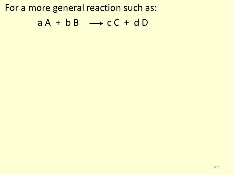 For a more general reaction such as: a A + b B c C + d D 183