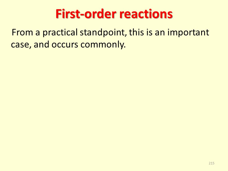 First-order reactions From a practical standpoint, this is an important case, and occurs commonly. 215