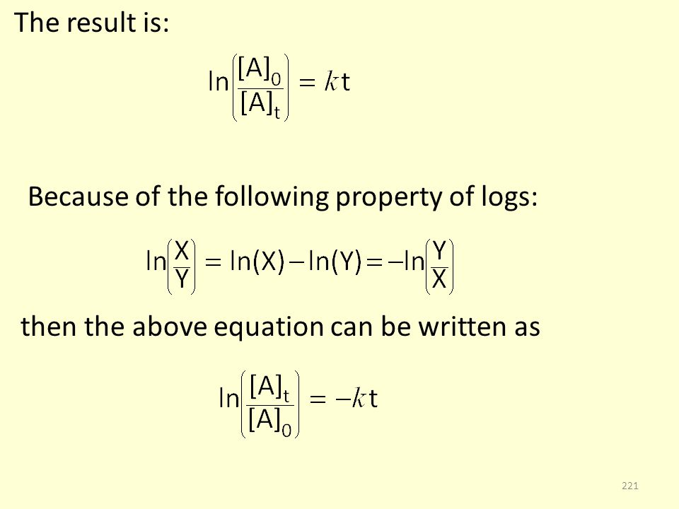 The result is: Because of the following property of logs: then the above equation can be written as 221