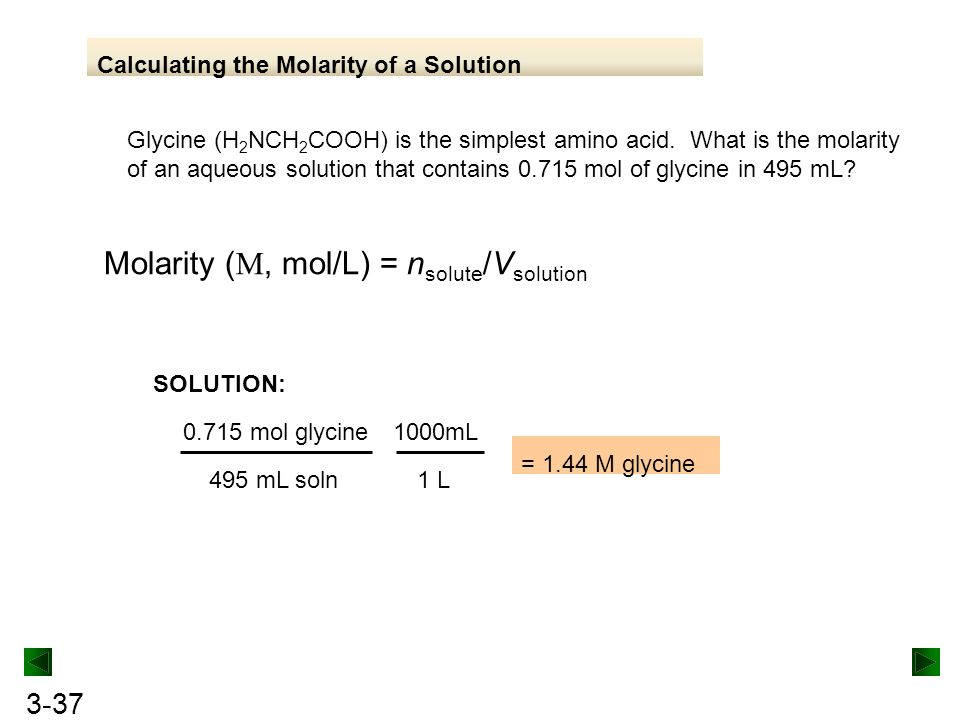 3-37 Calculating the Molarity of a Solution Glycine (H 2 NCH 2 COOH) is the simplest amino acid.