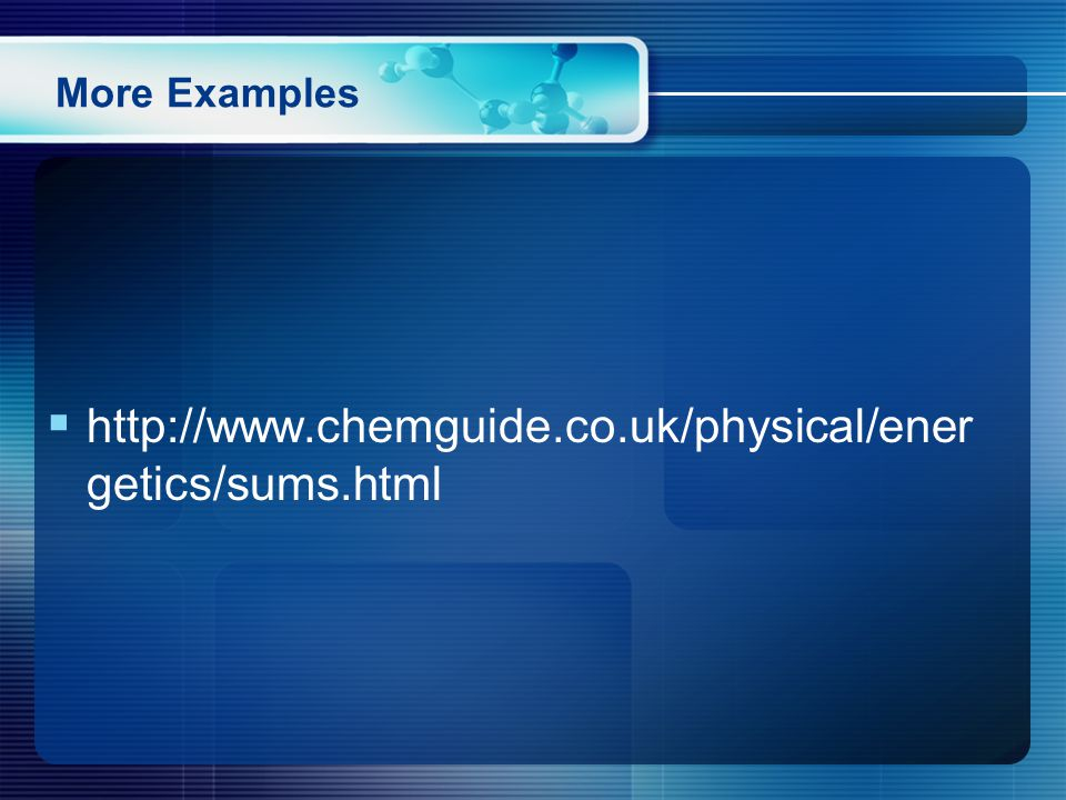 More Examples  http://www.chemguide.co.uk/physical/ener getics/sums.html