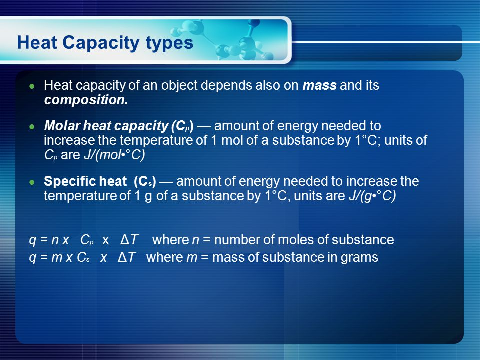 Heat Capacity types  Heat capacity of an object depends also on mass and its composition.