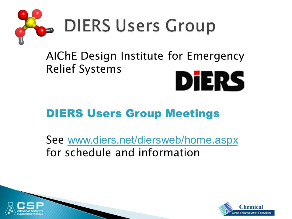 AIChE Design Institute for Emergency Relief Systems DIERS Users Group Meetings See www.diers.net/diersweb/home.aspx for schedule and information