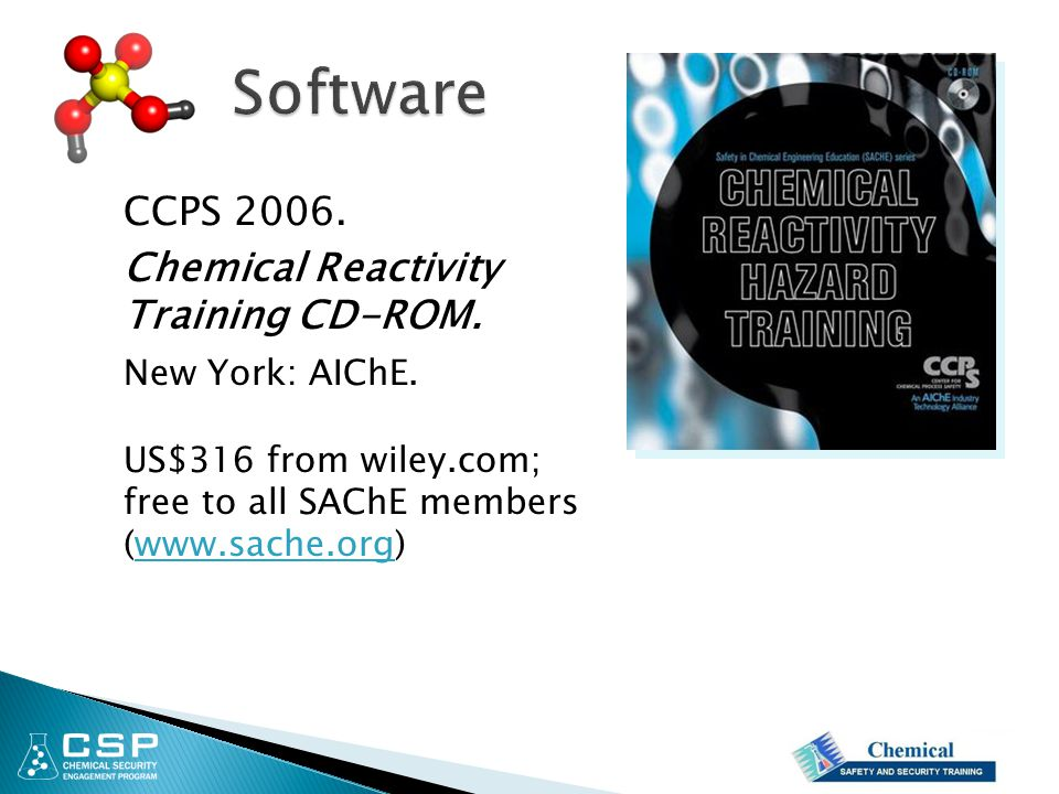 CCPS 2006. Chemical Reactivity Training CD-ROM. New York: AIChE. US$316 from wiley.com; free to all SAChE members (www.sache.org)