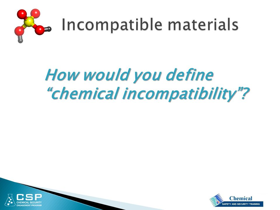 "How would you define ""chemical incompatibility""?"
