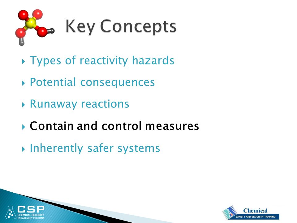  Types of reactivity hazards  Potential consequences  Runaway reactions  Contain and control measures  Inherently safer systems