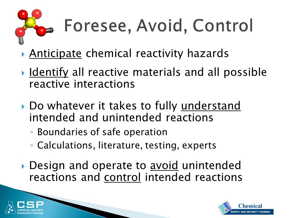  Anticipate chemical reactivity hazards  Identify all reactive materials and all possible reactive interactions  Do whatever it takes to fully unde