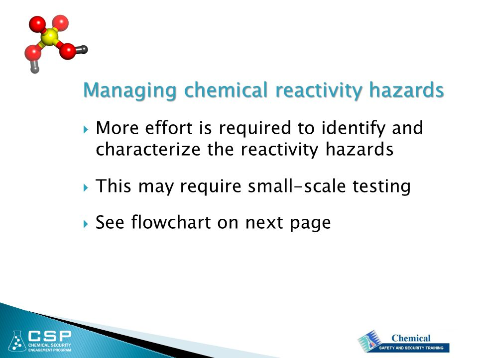 Managing chemical reactivity hazards  More effort is required to identify and characterize the reactivity hazards  This may require small-scale test