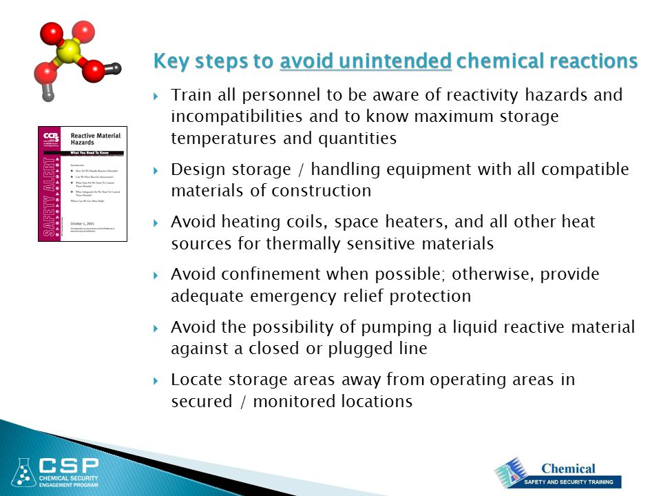 Key steps to avoid unintended chemical reactions  Train all personnel to be aware of reactivity hazards and incompatibilities and to know maximum sto