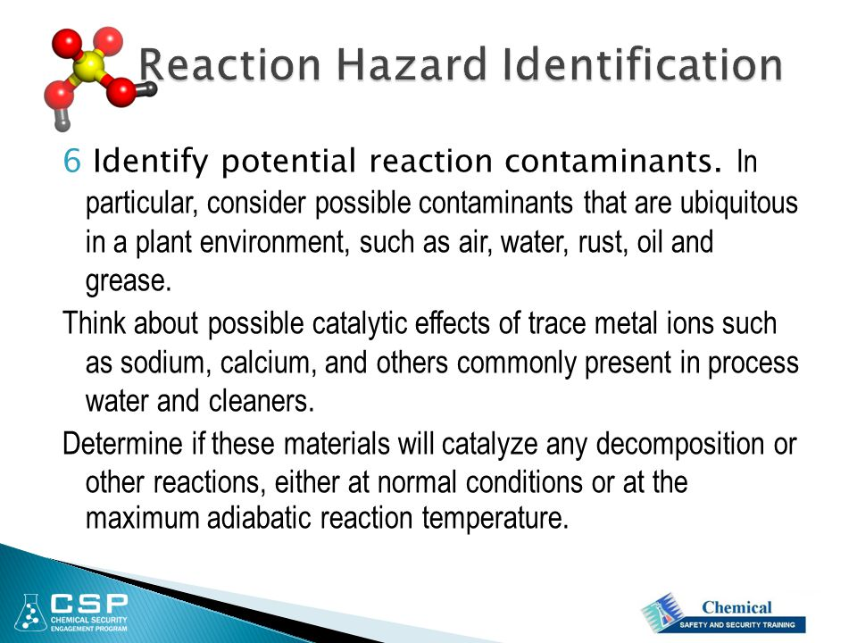 6 Identify potential reaction contaminants. In particular, consider possible contaminants that are ubiquitous in a plant environment, such as air, wat