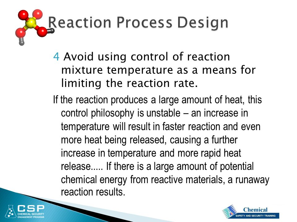 4 Avoid using control of reaction mixture temperature as a means for limiting the reaction rate. If the reaction produces a large amount of heat, this