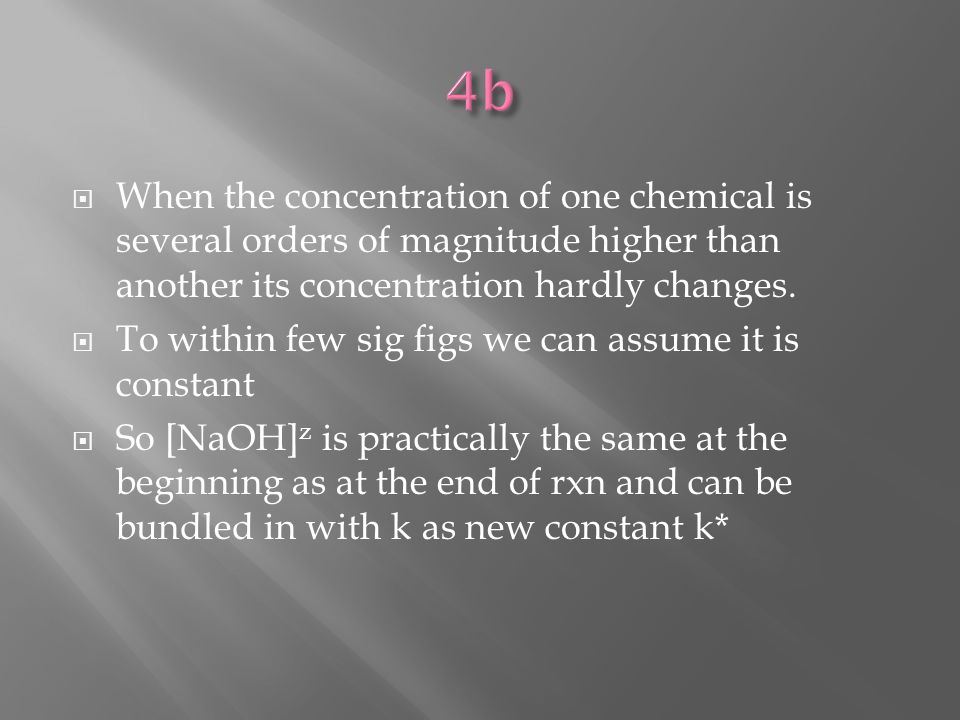  When the concentration of one chemical is several orders of magnitude higher than another its concentration hardly changes.
