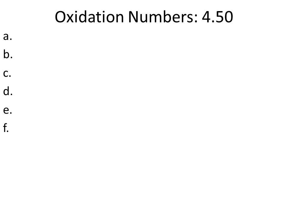Oxidation Numbers: 4.50 a. b. c. d. e. f.