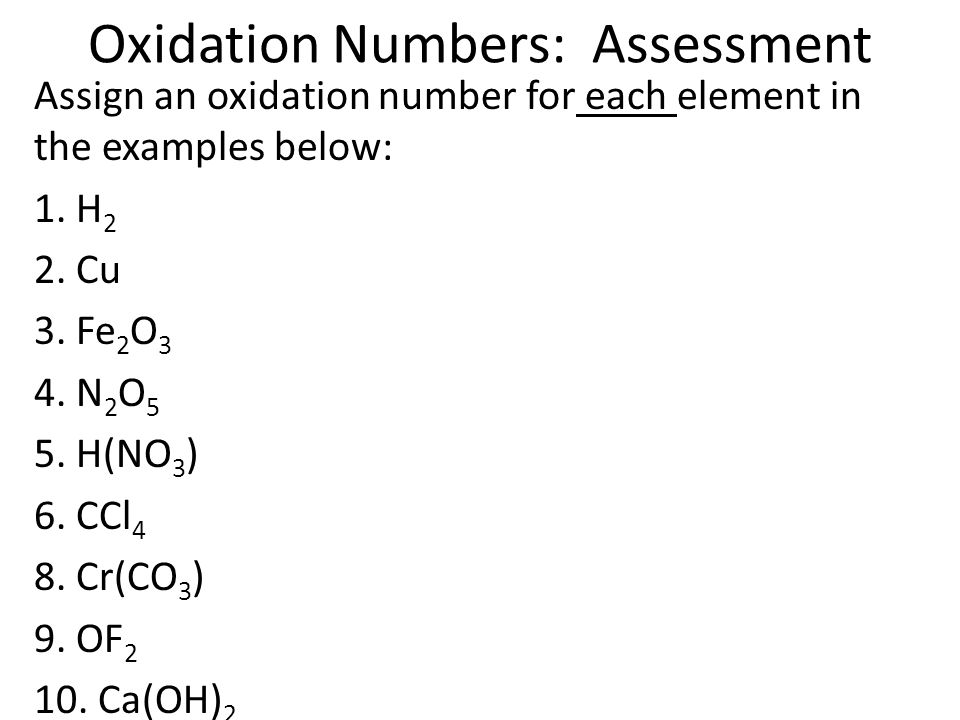 Oxidation Numbers: Assessment Assign an oxidation number for each element in the examples below: 1.