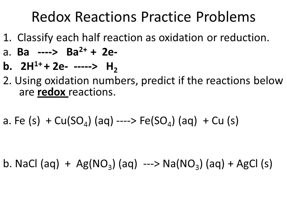 Redox Reactions Practice Problems 1. Classify each half reaction as oxidation or reduction.