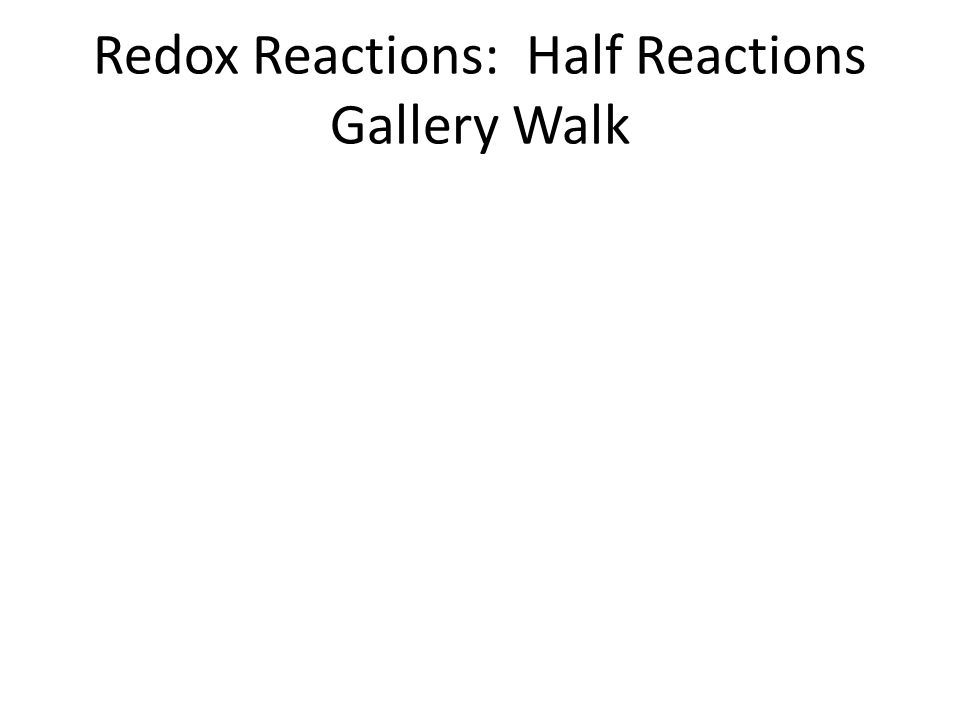 Redox Reactions: Half Reactions Gallery Walk