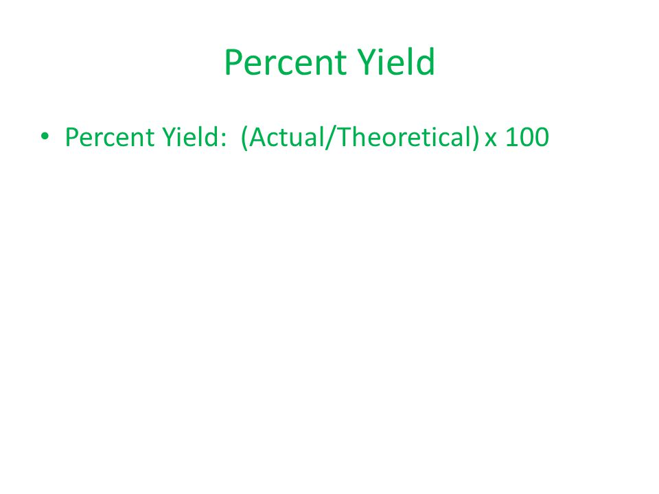 Percent Yield Percent Yield: (Actual/Theoretical) x 100