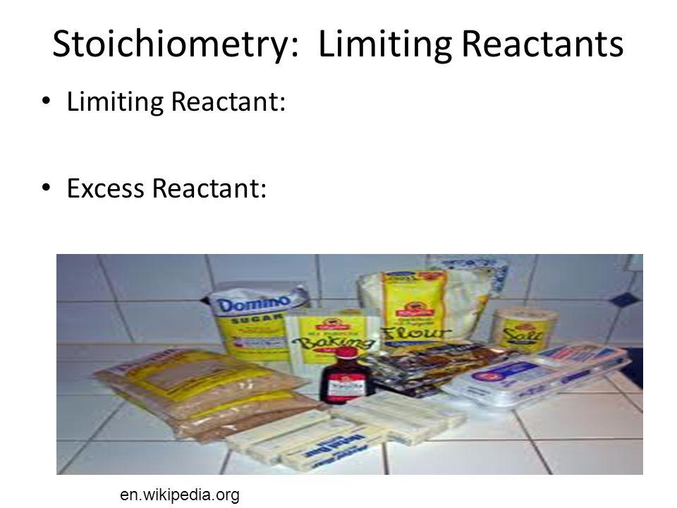 Stoichiometry: Limiting Reactants Limiting Reactant: Excess Reactant: en.wikipedia.org