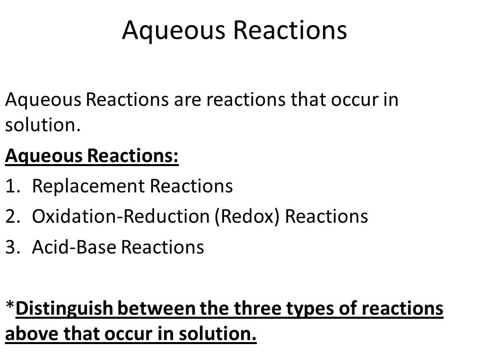 Aqueous Reactions Aqueous Reactions are reactions that occur in solution. Aqueous Reactions: 1.Replacement Reactions 2.Oxidation-Reduction (Redox) Rea