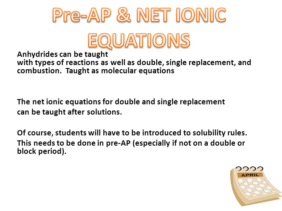 Anhydrides can be taught with types of reactions as well as double, single replacement, and combustion. Taught as molecular equations The net ionic eq