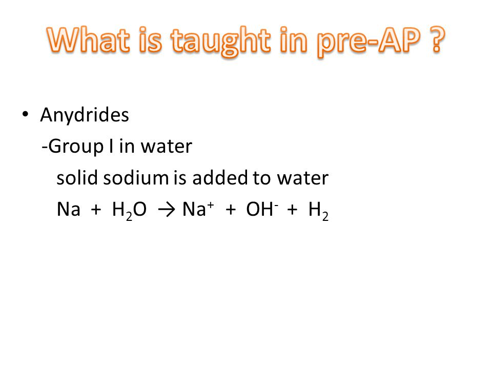 Anydrides -Group I in water solid sodium is added to water Na + H 2 O → Na + + OH - + H 2
