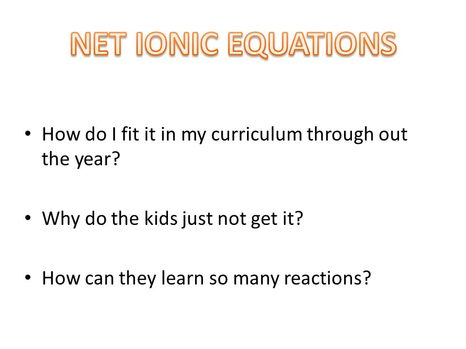 How do I fit it in my curriculum through out the year? Why do the kids just not get it? How can they learn so many reactions?